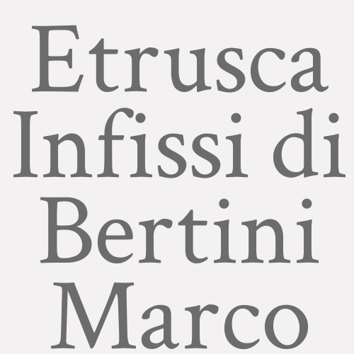 Etrusca Infissi Di Bertini Marco