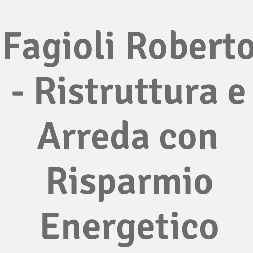 Fagioli Roberto - Ristruttura e Arreda con Risparmio Energetico