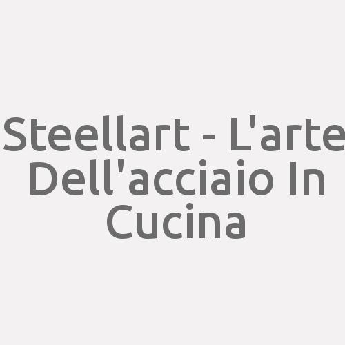 Steellart - L'arte Dell'acciaio In Cucina